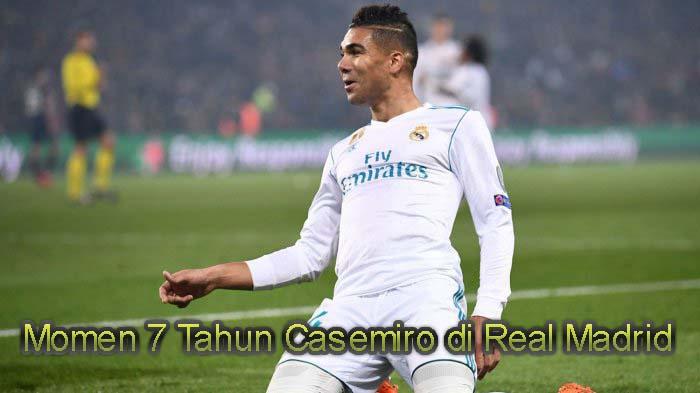 Momen 7 Tahun Casemiro di Real Madrid